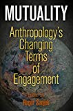 Mutuality : Anthropology's Changing Terms of Engagement, , 081224656X