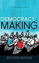 Democracy in the Making: How Activist Groups Form (Oxford Studies in Culture and Politics)