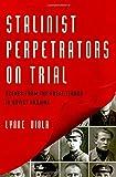 Stalinist Perpetrators on Trial: Scenes from the Great Terror in Soviet Ukraine