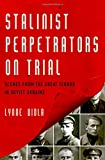 "Lynne Viola, ""Stalinist Perpetrators on Trial: Scenes from the Great Terror in Soviet Ukraine"" (Oxford UP, 2017)"