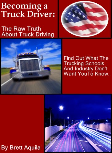 [F.R.E.E] Becoming A Truck Driver: The Raw Truth About Truck Driving:: Thinking Of Becoming a Truck Driver? Yo<br />T.X.T