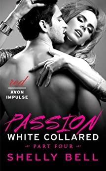 White Collared Part Four: Passion (Benediction Book 4) by [Bell, Shelly]