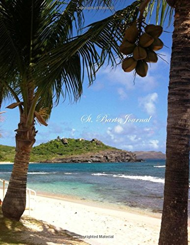 St. Barts Journal: Lined 100+ Pages: Honeymoons, Holidays, Vacations, Funerals, Baby Showers, Birthdays, Anniversaries, Christenings, Weddings, ... & photos. (Gifts & Accessories) (Volume 54)
