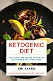 Ketogenic Diet: Top 25 Low-Carb Recipes To Burn Fat, Build Muscle and Fight Cancer