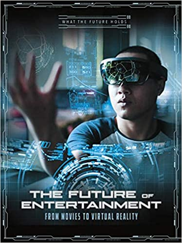 The Future of Entertainment: From Movies to Virtual Reality What the