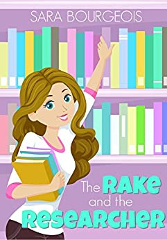 The Rake and the Researcher (Family Ties, Murder, and Lies Book 1) by [Bourgeois, Sara]