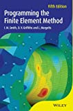Programming the Finite Element Method, I. M. Smith and D. V. Griffiths, 1119973341