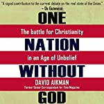 One Nation without God?: The Battle for Christianity in an Age of Unbelief | David Aikman