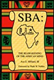 SBA : The Reawakening of the African Mind, Hilliard, Asa G., 0965540243