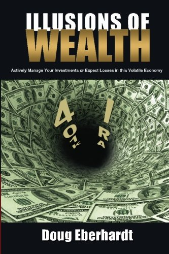 Illusions of Wealth: Actively Manage Your Investments or Expect Losses in this Volatile Economy  (Color Version)