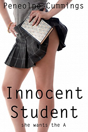 Innocent Student (First Time, Alpha Male, BDSM): She Wants the A (The Innocent Book 3)