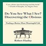 Do You See What I See? Discovering the Obvious | Robert Hanley