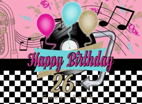 Read Online Happy 26th Birthday Guest Book: 1950's Theme Party 50s fifties Happy twenty sixth Retro Birthday Guest Book pdf