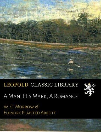 Download A Man, His Mark; A Romance pdf