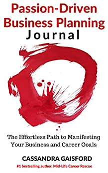 The Passion-Driven Business Planning Journal: The Effortless Path to Manifesting Your Business and Career Goals (Journalling Prompts Series Book 1) by [Gaisford, Cassandra]