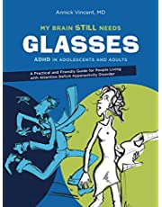 My Brain Still Needs Glasses: ADHD in adolescents and adults
