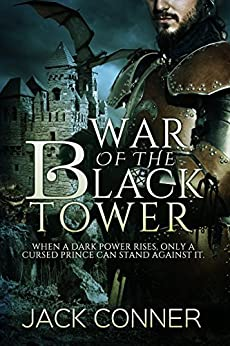 War of the Black Tower: Part One of an Epic Fantasy Series: Cursed by the Dark Lord (The War of the Black Tower Trilogy Book 1) by [Conner, Jack]