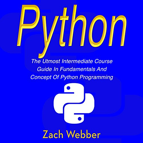 [Free] Python: The Utmost Intermediate Course Guide in Fundamentals and Concept of Python Programming KINDLE