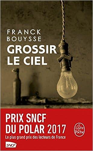 Grossir le ciel: Sélection Prix SNCF du Polar 2017 - Franck Bouysse