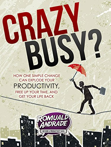 - CrazyBusy?: How One Simple Change Can Explode Your Productivity, Free Up Your Time, And Get Your Life Back