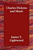 Charles Dickens and Music, James T. Lightwood, 140681458X