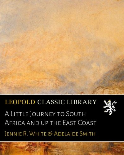 A Little Journey to South Africa and up the East Coast ebook