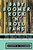Baby Boomer Rock N Roll Fans, Kotarba, Joseph A., 0810888319