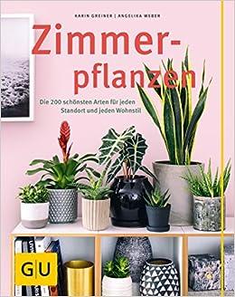 Zimmerpflanzen: Die 200 schönsten Arten für jeden Standort und jeden ...