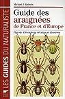 Guide des araignées de France et d'Europe : Plus de 450 espèces décrites et illustrées par Roberts