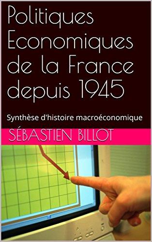 Politiques Economiques de la France depuis 1945: Synthèse d'histoire macroéconomique (French Edition)