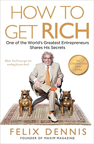 How to Get Rich: One of the World's Greatest Entrepreneurs Shares His Secrets (English Edition)