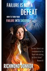 Failure Is Not Defeat: How to Turn Your Failure to Success by Richmond Donkor (2014-02-20) Paperback