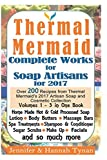 Thermal Mermaid: Complete Works for Soap Artisans: Over 200 Recipes from Thermal Mermaid's 2017 Artisan Soap and Cosmetic Collection