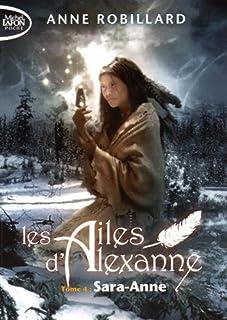 Les ailes d'Alexanne : 04 : Sara-Anne