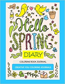 Buy Hello Spring Diary Creative You Coloring Journals: Coloring