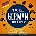 Practical German for Beginners: Over 700 German Phrases & Expressions for Everyday Conversation  Audiobook by Sarah Schoettler, Lingo Academy Narrated by Ellen Goldmund