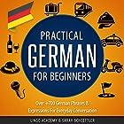 Practical German for Beginners: Over 700 German Phrases & Expressions for Everyday Conversation Hörbuch von  Lingo Academy, Sarah Schoettler Gesprochen von: Ellen Goldmund