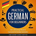 Practical German for Beginners: Over 700 German Phrases & Expressions for Everyday Conversation |  Lingo Academy,Sarah Schoettler