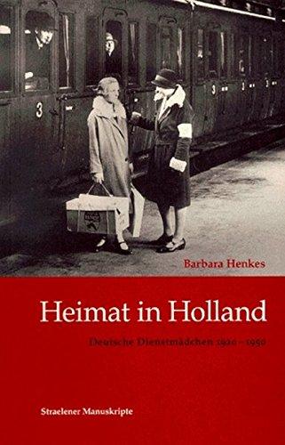 Heimat in Holland: Deutsche Dienstmädchen 1920-1950