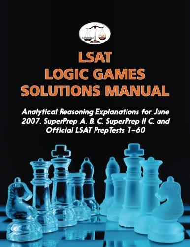 LSAT Logic Games Solutions Manual: Analytical Reasoning Explanations for June 2007, SuperPrep A, B, C, SuperPrep II C, and Official LSAT PrepTests 1–60