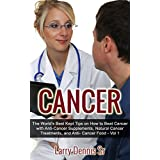 Cancer: 5 Compelling Tips on How to Beat Cancer, Anti Cancer Foods, Natural Cancer Treatment, Anti-Cancer Diet