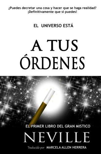 A Tus Ordenes: El Primer Libro del Gran Mistico (Spanish Edition) [Neville Goddard - Marcela Allen Herrera] (Tapa Blanda)