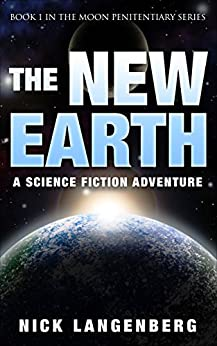 The New Earth: Book 1 In The Moon Penitentiary Series by [Langenberg, Nick]