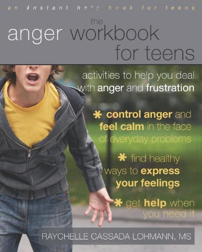The Anger Workbook for Teens: Activities to Help You Deal with Anger and Frustration (Instant Help)