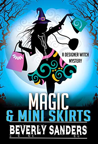 Magic & Mini Skirts: A Paranormal Cozy Mystery (Designer Witch Mystery Book 2) by [Sanders, Beverly]