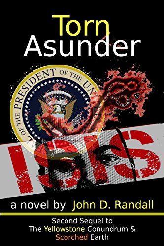 Torn Asunder--The Second Sequel to The Yellowstone Conundrum: The complete novel (Is This It? Book 3) by [Randall, John D.]