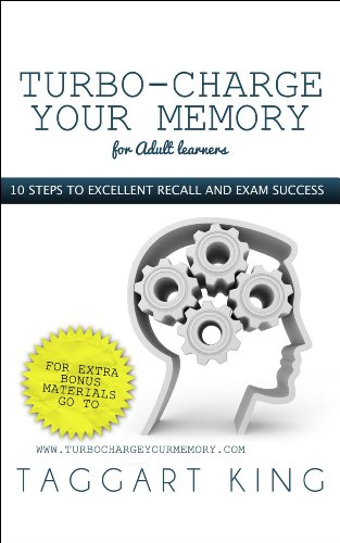 Turbo-Charge Your Memory (for Adult learners): 10 steps to memory excellence