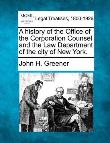 Download A history of the Office of the Corporation Counsel and the Law Department of the city of New York. pdf