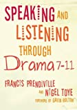 img - for Speaking and Listening through Drama 7-11 by Prendiville Francis Toye Nigel (2007-05-09) Paperback book / textbook / text book