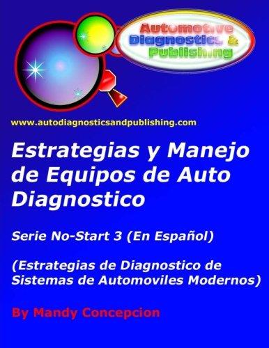 Estrategia Y Manejo De Equipos De Auto Diagnostico: Estrategia De Diagnostico De Sistemas De Automóviles Modernos (Spanish Edition)